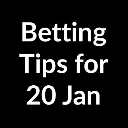 Betting tips for 20 January 2020