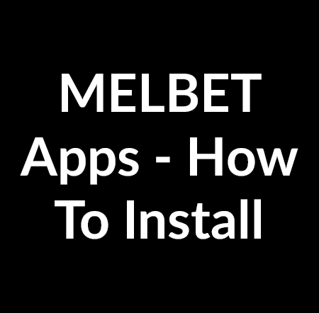 MELBET Android and iOS mobile applications – How to download and install