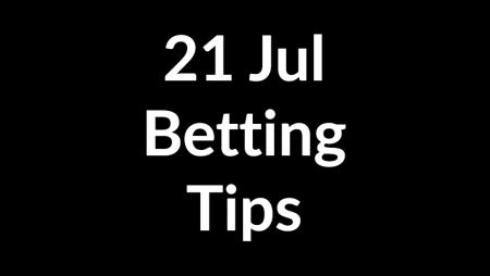 21 Jul 2020 – Betting Tips