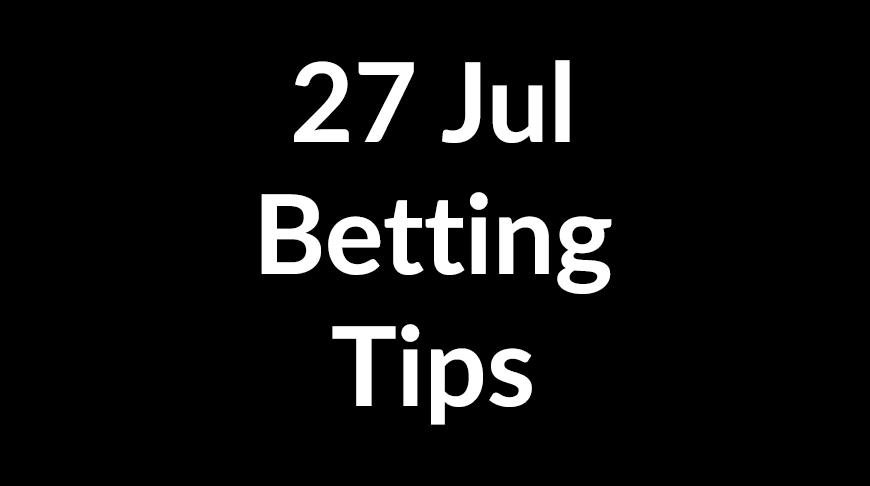 27 Jul 2020 – Betting Tips