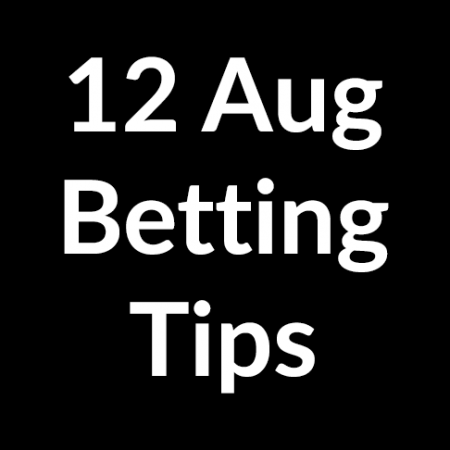 12 Aug 2020 – Betting Tips