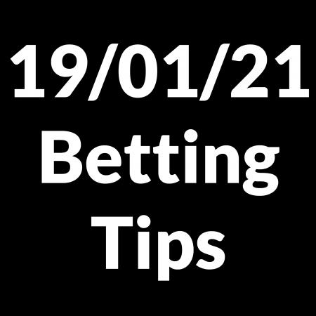 19 January 2021 — Betting Tips