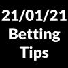 21 January 2021 — Betting Tips