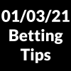 01 March 2021 — Betting Tips