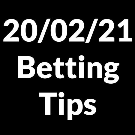20 February 2021 — Betting Tips
