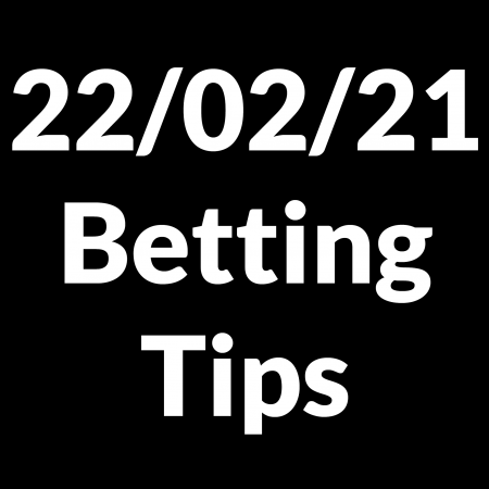 22 February 2021 — Betting Tips