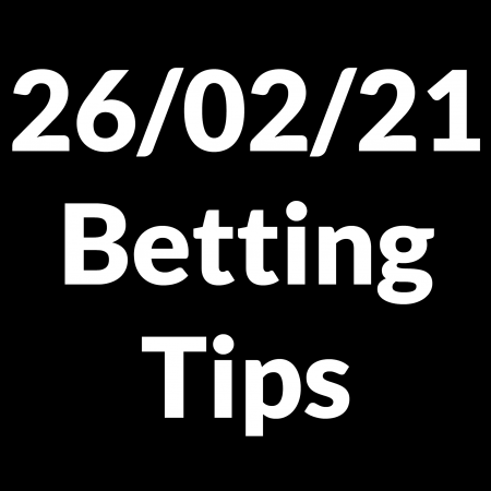 26 February 2021 — Betting Tips