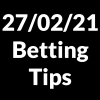 27 February 2021 — Betting Tips
