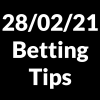 28 February 2021 — Betting Tips