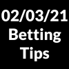 02 March 2021 — Betting Tips