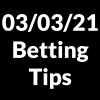 03 March 2021 — Betting Tips