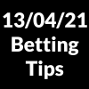 13 April 2021 — Betting Tips