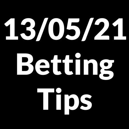 13 May 2021 — Betting Tips
