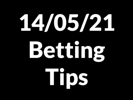 14 May 2021 — Betting Tips
