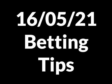 16 May 2021 — Betting Tips
