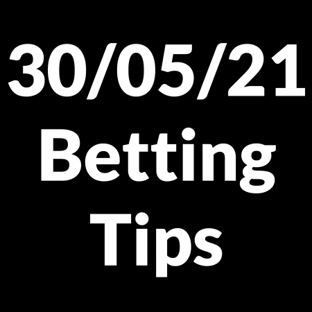 30 May 2021 — Betting Tips