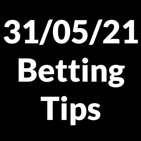 31 May 2021 — Betting Tips