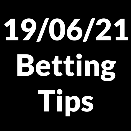 19 June 2021 — Betting Tips