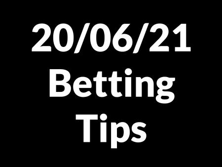 20 June 2021 — Betting Tips