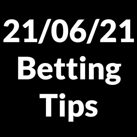 21 June 2021 — Betting Tips