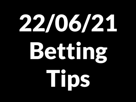 22 June 2021 — Betting Tips