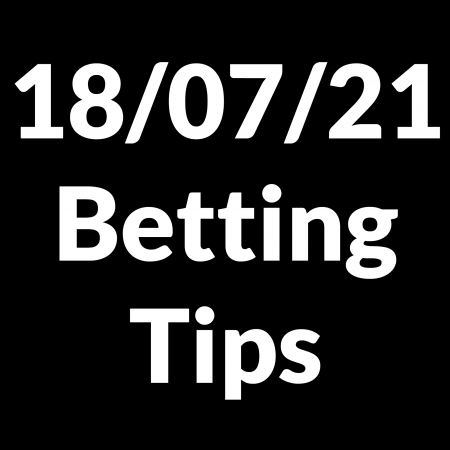 18 July 2021 — Betting Tips