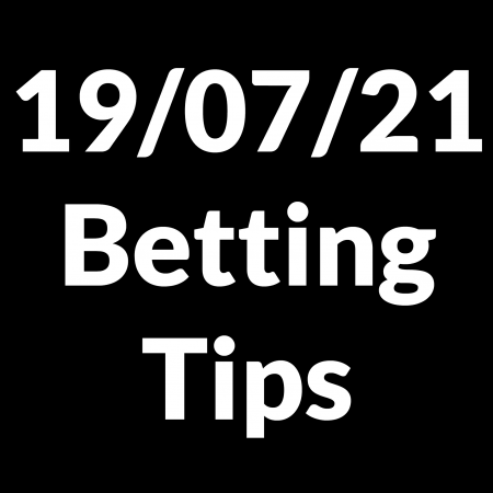 19 July 2021 — Betting Tips