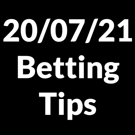 20 July 2021 — Betting Tips