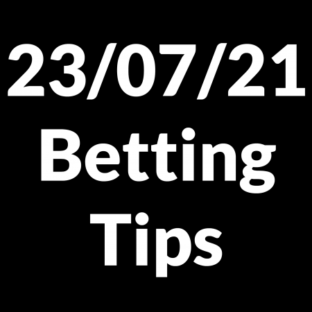 23 July 2021 — Betting Tips