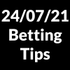 24 July 2021 — Betting Tips