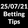 25 July 2021 — Betting Tips