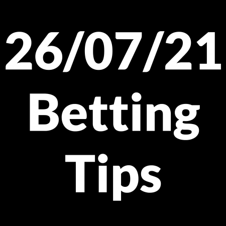 26 July 2021 — Betting Tips