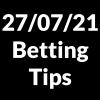 27 July 2021 — Betting Tips