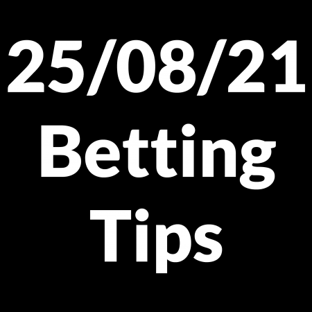 25 August 2021 — Betting Tips