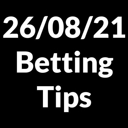 26 August 2021 — Betting Tips