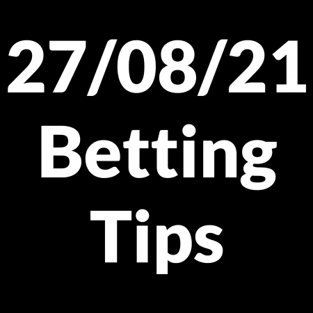 27 August 2021 — Betting Tips