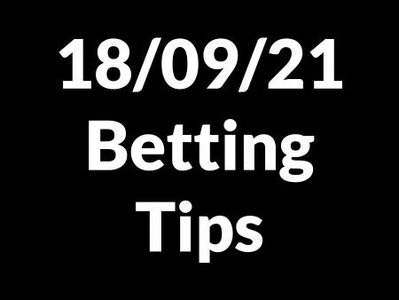 18 September 2021 — Betting Tips